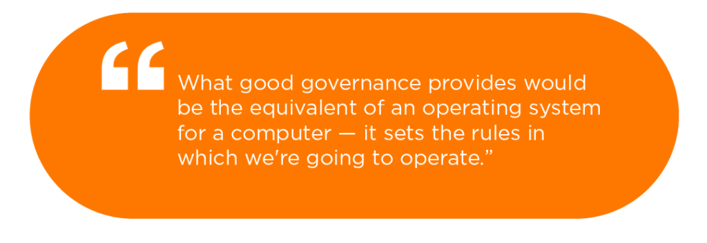 Good governance sets the rules in which we're going to operate.