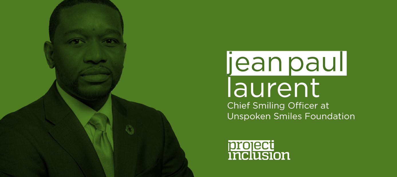 Jean Paul Laurent, Chief Smiling Officer at Unspoken Smiles Foundation - Project Inclusion