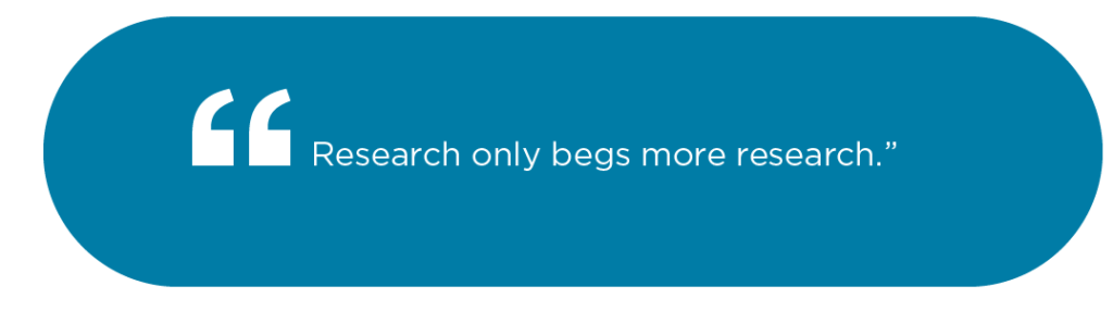 Research only begs more research
